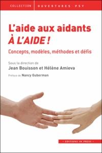 Jean Bouisson et Hélène Amieva - L'aide aux aidants : à l'aide ! - Concepts, modèles, méthodes et défis.