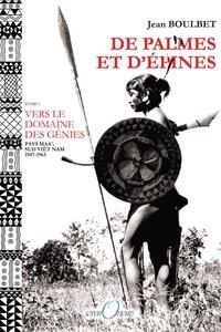 Jean Boulbet - De palmes et d'épines - Tome 1, Vers le domaine des génies (pays Maa', Sud Viêt Nam, 1947-1963).