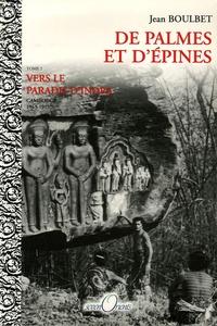 Jean Boulbet - De palmes et d'épines - Tome 2, Vers le paradis d'Indra (Cambodge, 1963-1975).