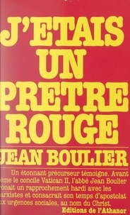 Jean Boulier - J'étais un prêtre rouge - Souvenirs et témoignages.