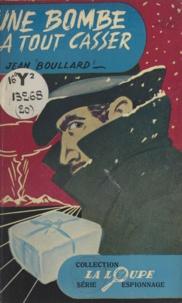 Jean Boullard et Y. Martin - Une bombe à tout casser.