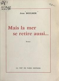 Jean Boulmer - Mais la mer se retire aussi....