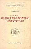 Jean Boulouis - Essai sur la politique des subventions administratives.