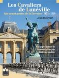 Jean Bourcart - Les cavaliers de Lunéville - Aux avant-postes de la Lorraine 1971-1918.