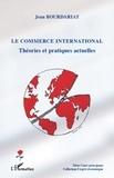 Jean Bourdariat - Le commerce international - Théories et pratiques actuelles.