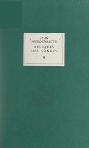 Jean Bourdeillette - Reliques des songes.