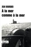Jean Bourdier - A la mer comme à la mer.
