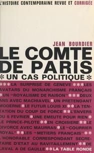 Jean Bourdier et G. Jeantet - Le Comte de Paris, un cas politique.