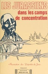 Jean Bourgeat et Maurice Choquet - Les jurassiens dans les camps de concentration.