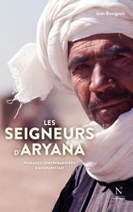 Jean Bourgeois - Les seigneurs d'Aryana - Nomades contrebandiers d'Afghanistan.