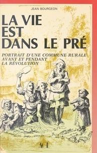 Jean Bourgeon et Paul André - La vie est dans le pré - Portrait d'une commune rurale avant et pendant la Révolution.