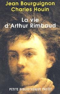 Jean Bourguignon et Charles Houin - La vie d'Arthur Rimbaud.