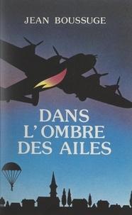 Jean Boussuge - Dans l'ombre des ailes - Une mémoriale.