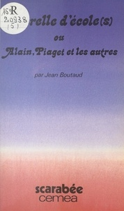 Jean Boutaud et Francine Best - Querelle d'école(s) - Ou Alain, Piaget et les autres.