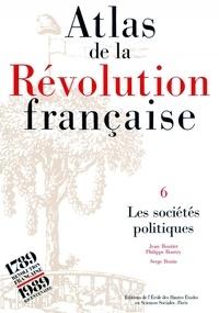 Jean Boutier et Philippe Boutry - Atlas de la Révolution française. - Tome 4, Les sociééts politiques.
