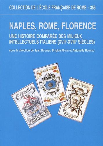 Naples, Rome, Florence. Une histoire comparée des milieux intellectuels italiens (XVIIe-XVIIIe siècles)