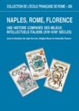 Jean Boutier et Brigitte Marin - Naples, Rome, Florence - Une histoire comparée des milieux intellectuels italiens (XVIIe-XVIIIe siècles).
