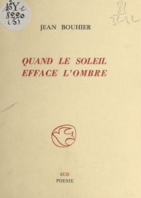 Jean Boutier - Quand le soleil efface l'ombre.