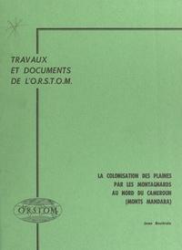 Jean Boutrais - La colonisation des plaines par les montagnards au Nord du Cameroun (Monts Mandara).