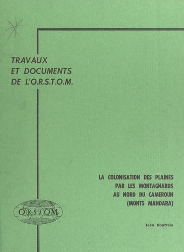 La colonisation des plaines par les montagnards au Nord du Cameroun (Monts Mandara)