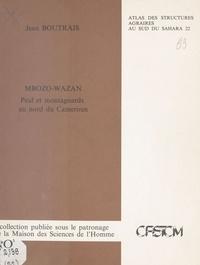 Jean Boutrais - Mbozo-Wazan : Peul et montagnards au nord du Cameroun.