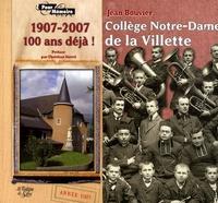 Jean Bouvier - Collège Notre-Dame de la Villette - Cent ans déjà ! 1907-2007.