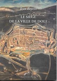 Jean Boyvin - Le Siège de la ville de Dole.