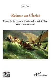 Jean Brac - Retour au Christ - Evangile de Jésus le Christ selon saint Marc avec commentaires.