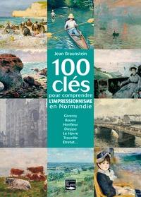 100 clés pour comprendre limpressionnisme en Normandie - Giverny, Rouen, Honfleur, Dieppe, Le Havre, Trouville, Etretat....pdf