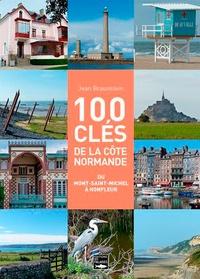 Jean Braunstein - 100 clés pour comprendre la côte normande de Honfleur au Mont-Saint-Michel - Architecture, industrie, patrimoine naturel, peinture, sculpture.