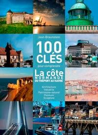 Jean Braunstein - 100 clés pour comprendre la côte normande du Havre au Tréport.