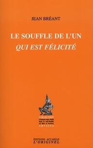 Jean Breant - Le souffle de l'Un qui est félicité.