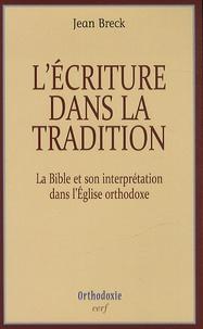 Jean Breck - L'écriture dans la tradition - La Bible et son interprétation dans l'Eglise orthodoxe.