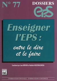 Jean Bréhon et Nathalie Niedzwialowska - Enseigner l'EPS : entre le dire et le faire.