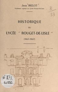 Jean Brelot - Historique du lycée Rouget-de-Lisle (1867-1967).