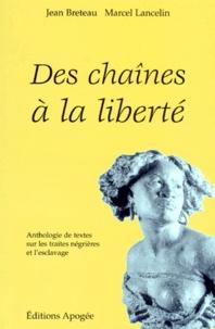 Jean Breteau et Marcel Lancelin - Des chaînes à la liberté - Anthologie de textes sur les traites négrières et l'esclavage.