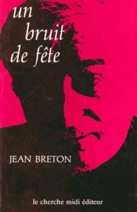 Jean Breton - Un Bruit de fête - Journal, réflexions, récit.