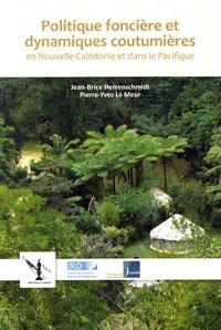 Jean-Brice Herrenschmidt et Pierre-Yves Le Meur - Politique foncière et dynamiques coutumières en Nouvelle-Calédonie et dans le Pacifique.