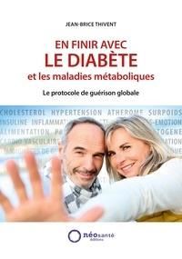 Jean-Brice Thivent - En finir avec le diabète et les maladies métaboliques - Le protocole de guérison globale.
