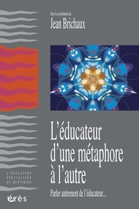 Jean Brichaux - L'éducateur, d'une métaphore à l'autre - Parler autrement de l'éducateur.