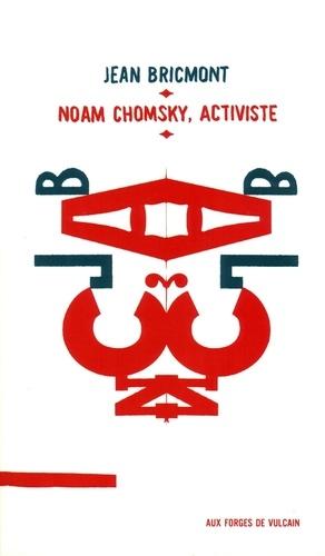 Jean Bricmont - Noam Chomsky, activiste - Suivi de Les intellectuels et l'Etat.