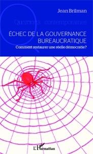 Jean Brilman - Echec de la gouvernance bureaucratique - Comment restaurer une réelle démocratie ?.