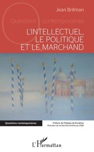 Jean Brilman - L'Intellectuel, le politique et le marchand.