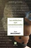 Jean Brissonnet - Les médecines non conventionnelles ou les raisons d'une croyance.