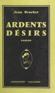 Jean Brochet - Ardents désirs.