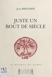 Jean Brochier - Juste un bout de siècle.