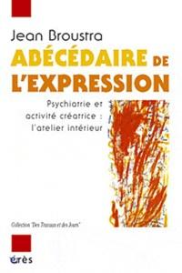 Abécédaire de lexpression. Psychiatrie et activité créatrice, latelier intérieur.pdf