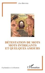 Jean Broustra - Détestation de mots - Mots intrigants et quelques amours.