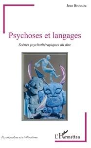 Jean Broustra - Psychoses et langages - Scènes psychothérapiques du dire.