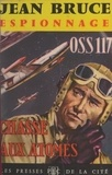Jean Bruce - OSS 117 : Chasse aux atomes.